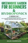 GREENHOUSE GARDEN FOR BEGINNERS & HYDROPONICS 2 books in 1 Cover Image