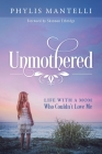 Unmothered: Life With a Mom Who Couldn't Love Me Cover Image