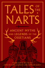 Tales of the Narts: Ancient Myths and Legends of the Ossetians Cover Image
