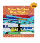 How Roblox Was Made (21st Century Skills Innovation Library: Unofficial Guides Ju) Cover Image