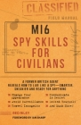 MI6 Spy Skills for Civilians: A former British agent reveals how to live like a spy - smarter, sneakier and ready for anything Cover Image