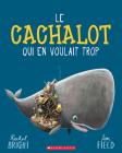 Le Cachalot Qui En Voulait Trop Cover Image