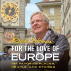 For the Love of Europe: My Favorite Places, People, and Stories (Rick Steves) Cover Image
