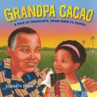 Grandpa Cacao: A Tale of Chocolate, from Farm to Family Cover Image