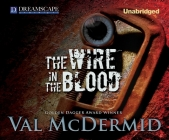 The Wire in the Blood (Dr. Tony Hill and Carol Jordan #2) Cover Image