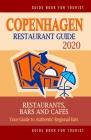 Copenhagen Restaurant Guide 2020: Your Guide to Authentic Regional Eats in Copenhagen, Denmark (Restaurant Guide 2020) Cover Image