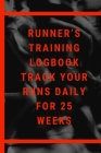 Runner's Training Logbook Track Your Runs Daily for 25 Weeks: Runners Training Log: Undated Notebook Diary 25 Week Running Log - Faster Stronger - Tra Cover Image