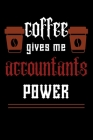 COFFEE gives me accountants power: College ruled Notebook: Jotter, Journal, Planner, Composition, Ruled Note book, Stationery Supplies, Home Stationar Cover Image