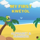 My First Kwéyòl Alphabet & Numbers: English to Creole kids book Colourful 8.5 by 8.5 illustrated with English to Kwéyòl translations Caribbean childre Cover Image