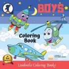 Boys Coloring Book: Coloring pictures for kids, awesome drawings for children, coloring pages for teens with guaranteed fun. Cover Image