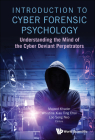 Introduction to Cyber Forensic Psychology: Understanding the Mind of the Cyber Deviant Perpetrators Cover Image