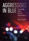 Aggressors in Blue: Exposing Police Sexual Misconduct Cover Image