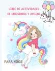 Libro de actividades de unicornios y amigos para niños: más de 122 actividades divertidas para niños: páginas para colorear, búsquedas de palabras, la Cover Image