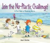 Join the No-Plastic Challenge!: A First Book of Reducing Waste (Exploring Our Community) Cover Image