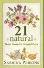 21 Natural Hair Growth Stimulators: Premium Hardcover Edition Cover Image