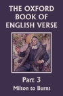 The Oxford Book of English Verse, Part 3: Milton to Burns (Yesterday's Classics) Cover Image