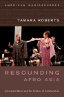 Resounding Afro Asia: Interracial Music and the Politics of Collaboration (American Musicspheres) Cover Image