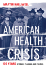 American Health Crisis: One Hundred Years of Panic, Planning, and Politics Cover Image