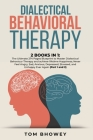 Dialectical Behaviour Therapy: 2 Books in 1: The Ultimate 274 Pages Blueprint to Master Dialectical Behaviour Therapy and achieve lifetime Happiness; Cover Image