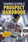 Baseball America 2012 Prospect Handbook: The 2012 Expert Guide to Baseball Prospects and MLB Organization Rankings Cover Image