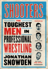 Shooters: The Toughest Men in Professional Wrestling Cover Image