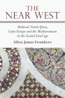 The Near West: Medieval North Africa, Latin Europe and the Mediterranean in the Second Axial Age Cover Image