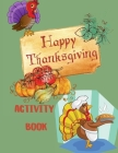 Happy Thanksgiving Activity Book: For Kids Ages 6-12 Activity Book For Kids Ages 8-12-A Fun Thanksgiving Activities For Children Coloring Pages Word S Cover Image