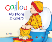 Caillou: No More Diapers Cover Image