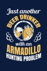 Just Another Beer Drinker With An Armadillo Hunting Problem: Notebook For Armadillo Lovers Cute Texas Animals Fans Cover Image