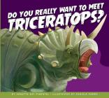 Do You Really Want to Meet Triceratops? (Do You Really Want to Meet a Dinosaur?) Cover Image