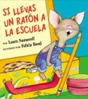 Si llevas un ratón a la escuela: If You Take a Mouse to School (Spanish edition) (If You Give...) Cover Image