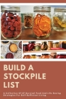 Build A Stockpile List: A Collection Of 57 Survival Food And Life-Saving Strategies For Self-Sufficient Living: Healthy Living Cover Image