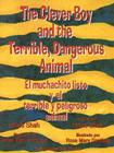 The Clever Boy and the Terrible, Dangerous Animal/El Muchachito Listo y El Terrible y Peligroso Animal Cover Image