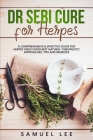 Dr. Sebi Cure for Herpes: A Comprehensive & Effective Cure Guide for Herpes Virus using best natural therapeutic approaches, tips and remedies Cover Image