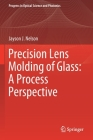Precision Lens Molding of Glass: A Process Perspective (Progress in Optical Science and Photonics #8) Cover Image