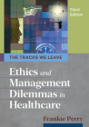 The Tracks We Leave: Ethics and Management Dilemmas in Healthcare, Third Edition Cover Image