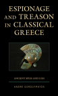 Espionage and Treason in Classical Greece: Ancient Spies and Lies Cover Image