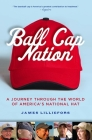 Ball Cap Nation: A Journey Through the World of America's National Hat Cover Image