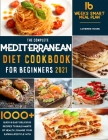 The Complete Mediterranean Diet Cookbook for Beginners 2021: 1000+ Quick & Easy Delicious Recipes to Build habits of Health - Change your Eating Lifes Cover Image