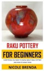 Raku Pottery for Beginners: Everything You Need to Know about Raku Pottery and How to Make Them Cover Image