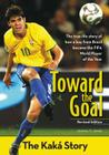 Toward the Goal, Revised Edition: The Kaká Story (Zonderkidz Biography) Cover Image