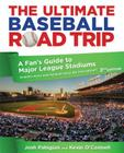 The Ultimate Baseball Road Trip: A Fan's Guide to Major League Stadiums Cover Image