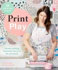 Print Play: Screen Printing Inspiration for Your Life and Home Cover Image
