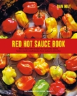 Red Hot Sauce Book: More than 100 recipes for seriously spicy home-made condiments from salsa to sriracha Cover Image