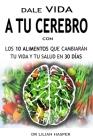 Dale Vida a Tu Cerebro Con Los 10 Alimentos Que Cambiarán Tu Vida Y Tu Salud En 30 Días-- Cover Image