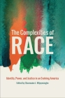 The Complexities of Race: Identity, Power, and Justice in an Evolving America Cover Image