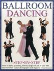 Ballroom Dancing Step-By-Step: Learn to Waltz, Quickstep, Foxtrot, Tango and Jive in Over 400 Easy-To-Follow Photographs and Diagrams Cover Image