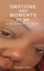 Emotions and Moments of Me ( A collection of poems) Cover Image