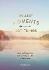 Collect Moments, Not Things: How to Live Your Best Life Cover Image