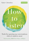 How to Listen: Tools for opening up conversations when it matters most Cover Image